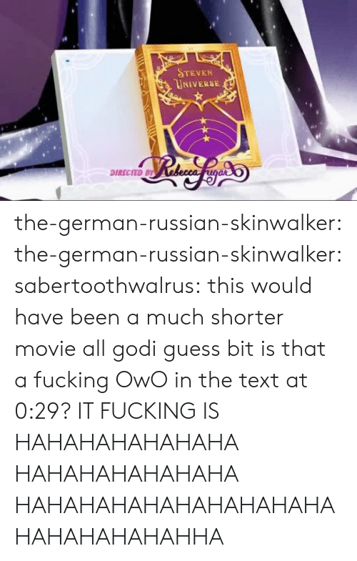 Hahahahahahaha: STEVEN  UNIVERSE  DIRECTED BY the-german-russian-skinwalker:  the-german-russian-skinwalker: sabertoothwalrus: this would have been a much shorter movie all godi guess bit is that a fucking OwO in the text at 0:29?  IT FUCKING IS  HAHAHAHAHAHAHA HAHAHAHAHAHAHA HAHAHAHAHAHAHAHAHAHAHAHAHAHAHAHHA