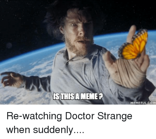 Dank, Doctor, and 🤖: STHISAMEME?  MEMEFUL.COM Re-watching Doctor Strange when suddenly....