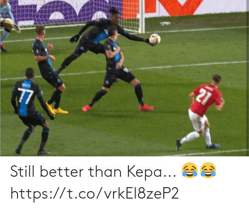 Better Than: Still better than Kepa... 😂😂 https://t.co/vrkEl8zeP2
