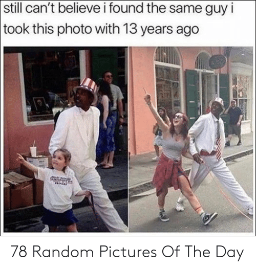 Pictures, Random, and Photo: still can't believe i found the same guy i  took this photo with 13 years ago 78 Random Pictures Of The Day