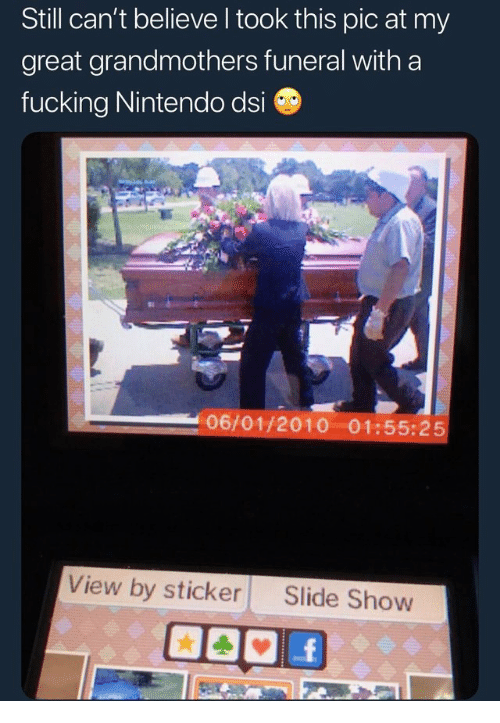 Fucking, Nintendo, and Believe: Still can't believe l took this pic at my  great grandmothers funeral with a  fucking Nintendo dsi G  06/01/2010 01:55:25  View by sticker Slide Show