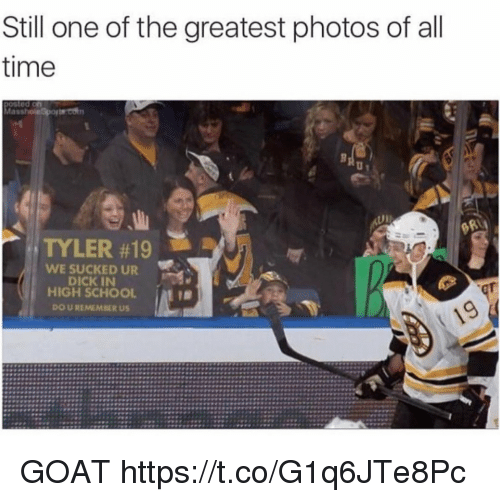 Funny, School, and Goat: Still one of the greatest photos of all  time  TYLER #19  WE SUCKEDUR  DICK IN  HIGH SCHOOL  DO U REMEMBER US GOAT https://t.co/G1q6JTe8Pc