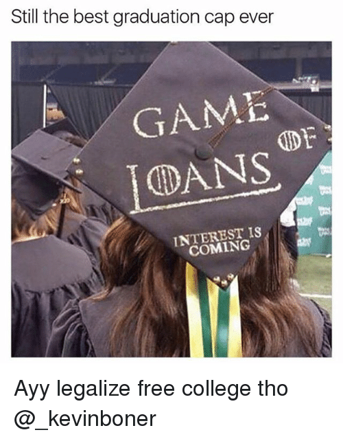 College, Funny, and Meme: Still the best graduation cap ever  GAME  OF  DANS  INTEREST IS  COMING Ayy legalize free college tho @_kevinboner