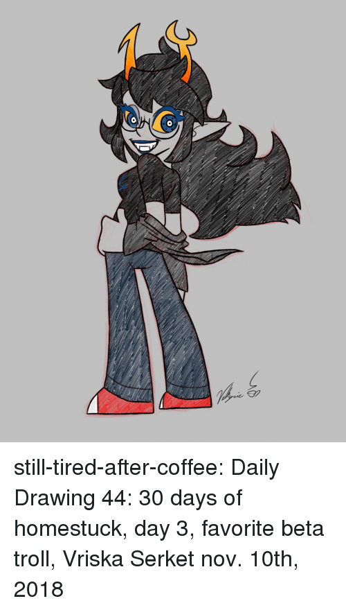 Target, Troll, and Tumblr: still-tired-after-coffee:  Daily Drawing 44: 30 days of homestuck, day 3, favorite beta troll, Vriska Serket nov. 10th, 2018