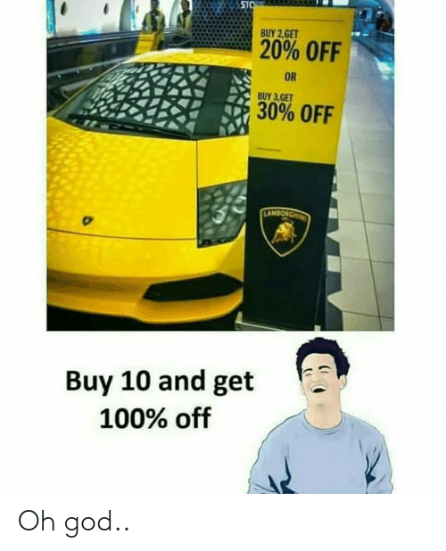 sto: STO  BUY 2,GET  20% OFF  OR  BUY 3,GET  30% OFF  LAMBORGHIN  Buy 10 and get  100% off Oh god..