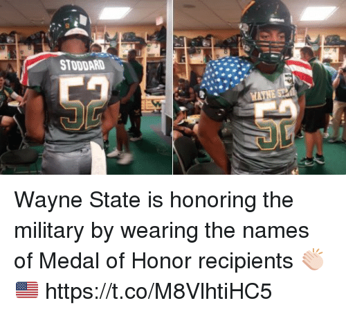 Memes, Military, and 🤖: STODDARD Wayne State is honoring the military by wearing the names of Medal of Honor recipients 👏🏻🇺🇸 https://t.co/M8VlhtiHC5