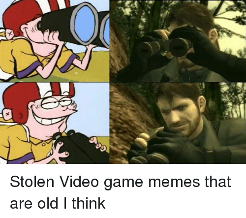 video game memes: Stolen Video game memes that are old I think
