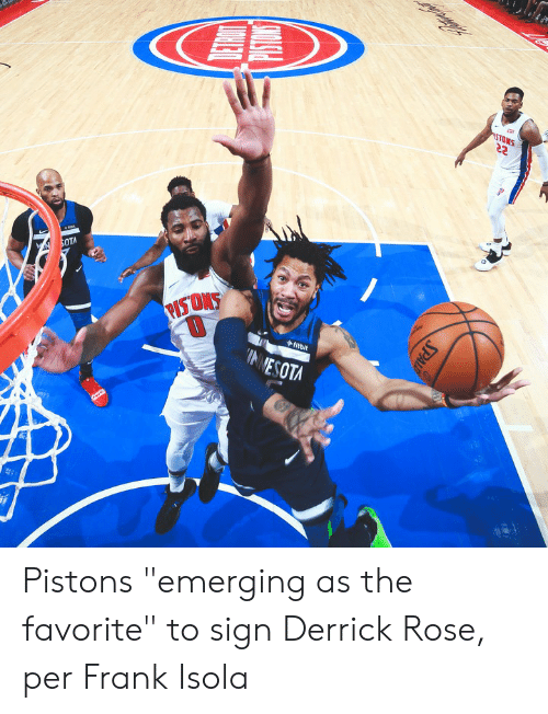 "Derrick Rose, Rose, and Pistons: STOMS  SOTA  PISTONS  fitbit  INNESOTA  SPALD Pistons ""emerging as the favorite"" to sign Derrick Rose, per Frank Isola"