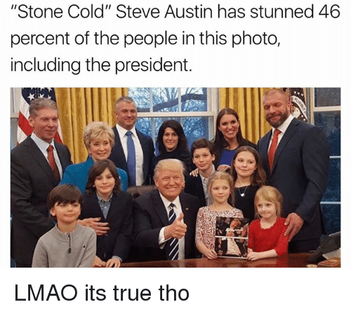 """cold-steve-austin: """"Stone Cold"""" Steve Austin has stunned 46  percent of the people in this photo,  including the president. LMAO its true tho"""