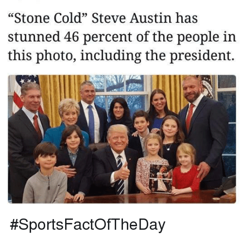 """cold-steve-austin: """"Stone Cold"""" Steve Austin has  stunned 46 percent of the people in  this photo, including the president. #SportsFactOfTheDay"""