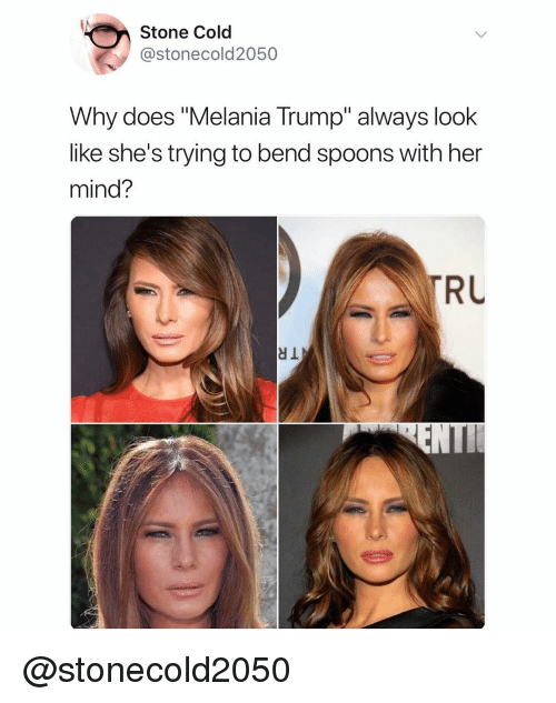 "Melania Trump, Trump, and Dank Memes: Stone Cold  @stonecold2050  Why does ""Melania Trump"" always look  like she's trying to bend spoons with her  mind?  RU @stonecold2050"