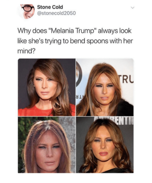 "Melania Trump, Trump, and Cold: Stone Cold  @stonecold2050  Why does ""Melania Trump"" always look  like she's trying to bend spoons with her  mind?  RU"