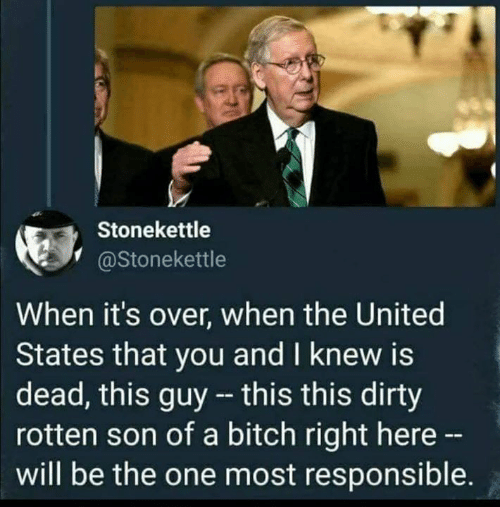 Bitch, Dirty, and United: Stonekettle  @Stonekettle  When it's over, when the United  States that you and I knew is  dead, this guy - this this dirty  rotten son of a bitch right here -  will be the one most responsible.