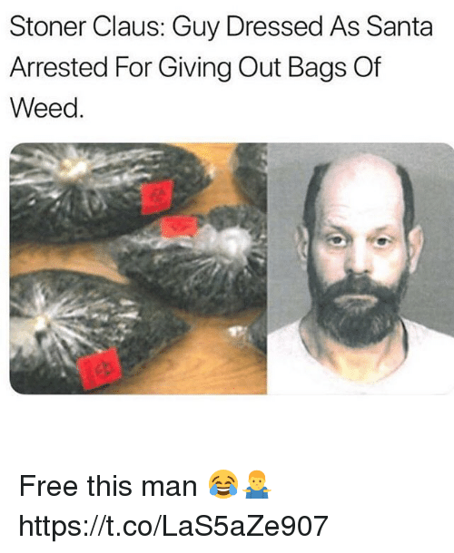 Weed, Free, and Santa: Stoner Claus: Guy Dressed As Santa  Arrested For Giving Out Bags Of  Weed. Free this man 😂🤷‍♂️ https://t.co/LaS5aZe907