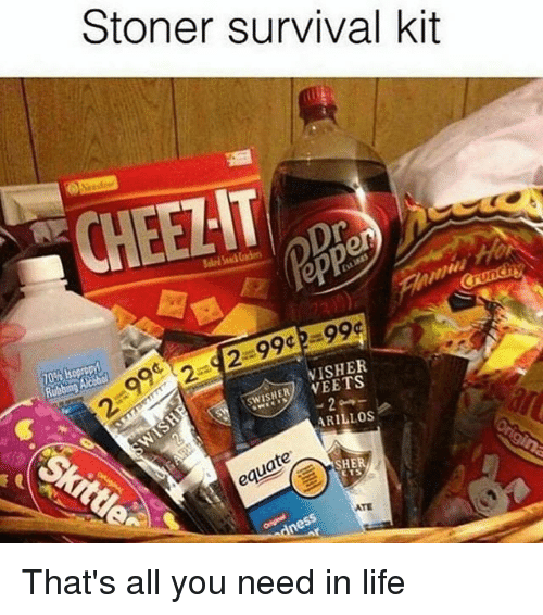 sher: Stoner survival kit  ISHER  ARILLOS  quate  SHER  ATE That's all you need in life