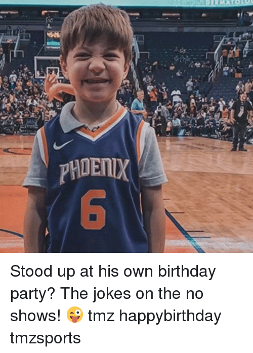 Birthday, Memes, and Party: Stood up at his own birthday party? The jokes on the no shows! 😜 tmz happybirthday tmzsports