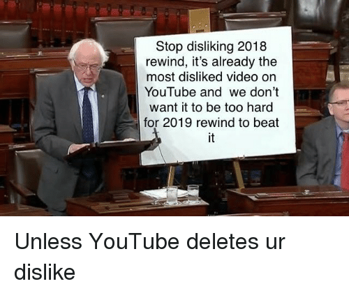 youtube.com, Video, and Beat: Stop disliking 2018  rewind, it's already the  most disliked video on  YouTube and we don't  want it to be too hard  for 2019 rewind to beat Unless YouTube deletes ur dislike
