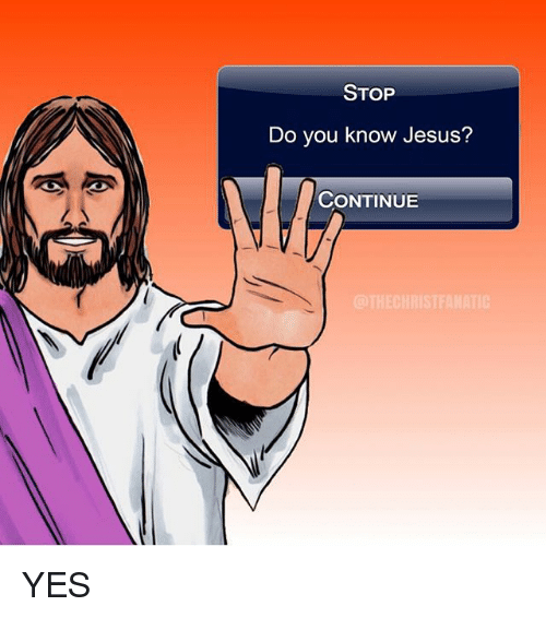 Jesus, Memes, and 🤖: STOP  Do vou know Jesus?  CONTINUE YES
