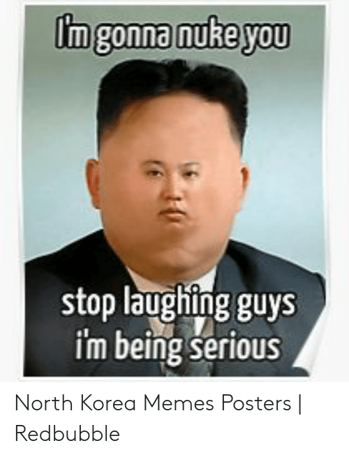 North Korea Meme: stop laughing guys  im being serious North Korea Memes Posters | Redbubble