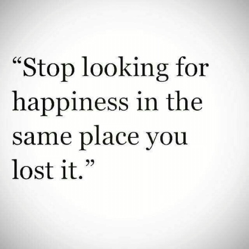 """You Lost: """"Stop looking for  happiness in the  same place you  lost it.""""  60"""