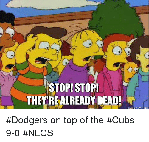 Dodgers, Mlb, and Cubs: STOP! STOP  THEYREALREADY DEAD! #Dodgers on top of the #Cubs 9-0 #NLCS