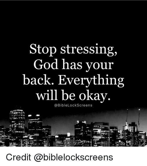 Memes, 🤖, and Stress: Stop stressing,  God has your  back. Everything  will be okay  Bible Lockscreens Credit @biblelockscreens