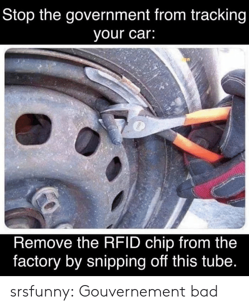 Stop The: Stop the government from tracking  your car:  Remove the RFID chip from the  factory by snipping off this tube. srsfunny:  Gouvernement bad