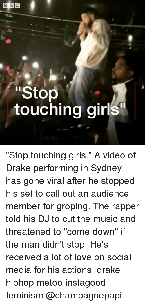 """An Audience: Stop  touching girls """"Stop touching girls."""" A video of Drake performing in Sydney has gone viral after he stopped his set to call out an audience member for groping. The rapper told his DJ to cut the music and threatened to """"come down"""" if the man didn't stop. He's received a lot of love on social media for his actions. drake hiphop metoo instagood feminism @champagnepapi"""
