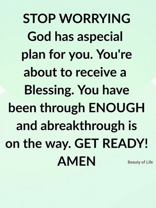 blessing: STOP WORRYING  God has aspecial  plan for you. You're  about to receive a  Blessing. You have  been through ENOUGH  and abreakthrough is  on the way. GET READY!  AMEN  Beauty of Life