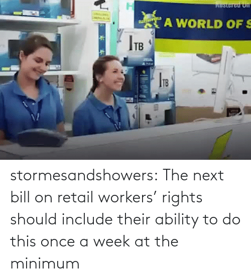 Workers: stormesandshowers: The next bill on retail workers' rights should include their ability to do this once a week at the minimum