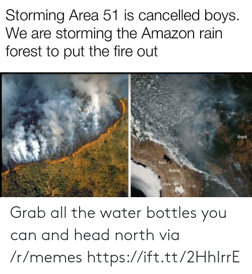 Amazon, Fire, and Head: Storming Area 51 is cancelled boys.  We are storming the Amazon rain  forest to put the fire out  Brazil  Peru  Bolivia  Chile Grab all the water bottles you can and head north via /r/memes https://ift.tt/2HhIrrE