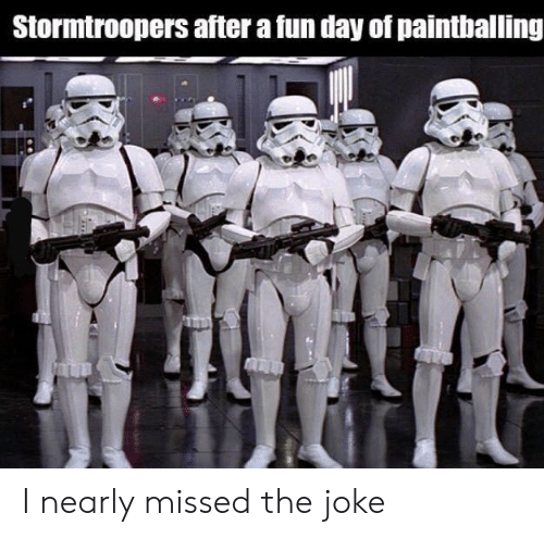 Fun, Day, and Joke: Stormtroopers after a fun day of paintballing I nearly missed the joke