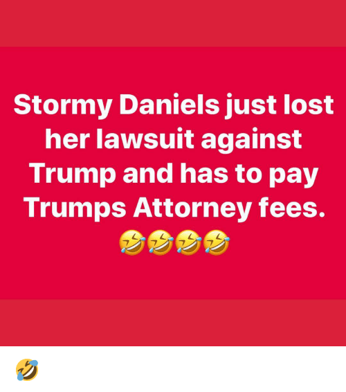 Memes, Lost, and Trump: Stormy Daniels just lost  her lawsuit against  Trump and has to pay  Trumps Attorney fees. 🤣