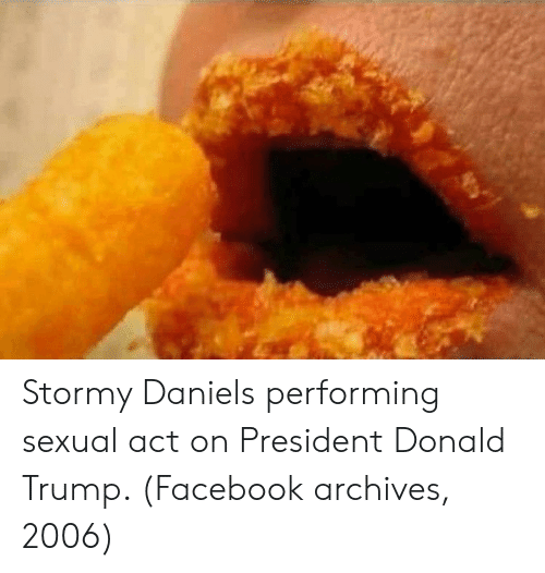 Donald Trump, Facebook, and Trump: Stormy Daniels performing sexual act on President Donald Trump. (Facebook archives, 2006)