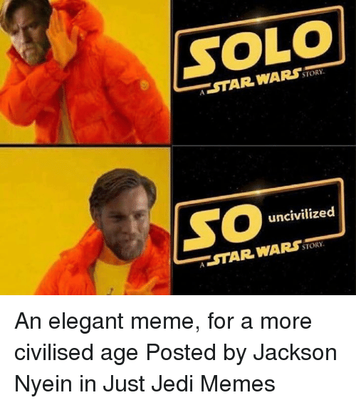 Jedi, Meme, and Memes: STORY  uncivilized  STAR WARS,  STORY An elegant meme, for a more civilised age  Posted by Jackson Nyein in Just Jedi Memes