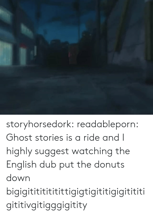 Target, Tumblr, and Blog: storyhorsedork: readableporn:  Ghost stories is a ride and I highly suggest watching the English dub  put the donuts down bigigitititititittigigtigititigigitititigititivgitigggigitity
