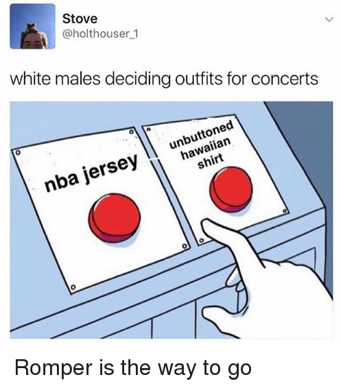 Memes, Nba, and White: Stove  @holthouser 1  white males deciding outfits for concerts  ll hawaiian  nba jersey Romper is the way to go