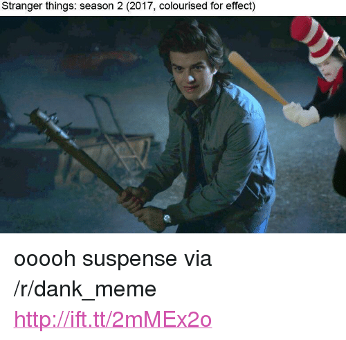 "Dank, Meme, and Http: Stranger things: season 2 (2017, colourised for effect) <p>ooooh suspense via /r/dank_meme <a href=""http://ift.tt/2mMEx2o"">http://ift.tt/2mMEx2o</a></p>"