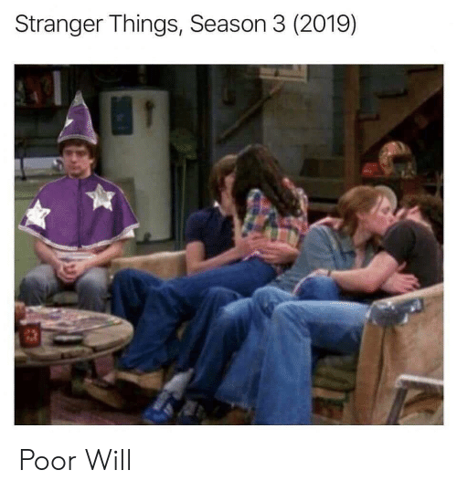 Will, Stranger, and Poor: Stranger Things, Season 3 (2019) Poor Will