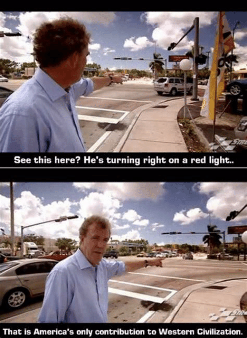 Western: STRE  See this here? He's turning right on a red light..  That is America's only contribution to Western Civilization.