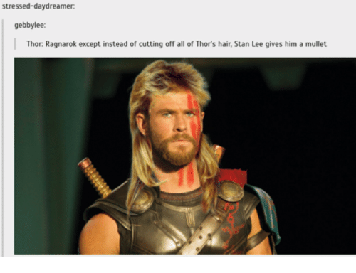 Stan, Stan Lee, and Hair: stressed-daydreamer  gebbylee:  Thor: Ragnarok except instead of cutting off all of Thor's hair, Stan Lee gives him a mullet