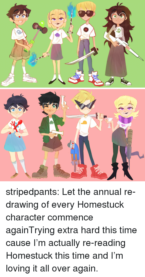 commence: stripedpants:  Let the annual re-drawing of every Homestuck character commence againTrying extra hard this time cause I'm actually re-reading Homestuck this time and I'm loving it all over again.