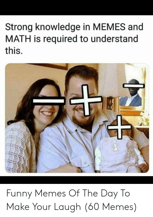 Funny, Memes, and Math: Strong knowledge in MEMES and  MATH is required to understand  this Funny Memes Of The Day To Make Your Laugh (60 Memes)