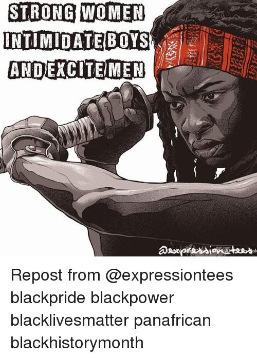 Black Lives Matter, Memes, and Women: STRONG WOMEN  INTIMIDATE|BOYS,  ANDEACITEMEN  1  ola Repost from @expressiontees blackpride blackpower blacklivesmatter panafrican blackhistorymonth