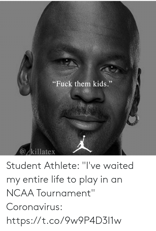 """student: Student Athlete: """"I've waited my entire life to play in an NCAA Tournament""""   Coronavirus: https://t.co/9w9P4D3I1w"""