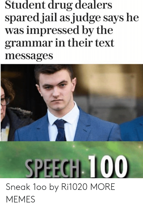 Dank, Memes, and Target: Student  drug  dealers  sparedjail as judge says he  was impressed by the  grammar in their text  messages  SPEECH 100 Sneak 1oo by Ri1020 MORE MEMES