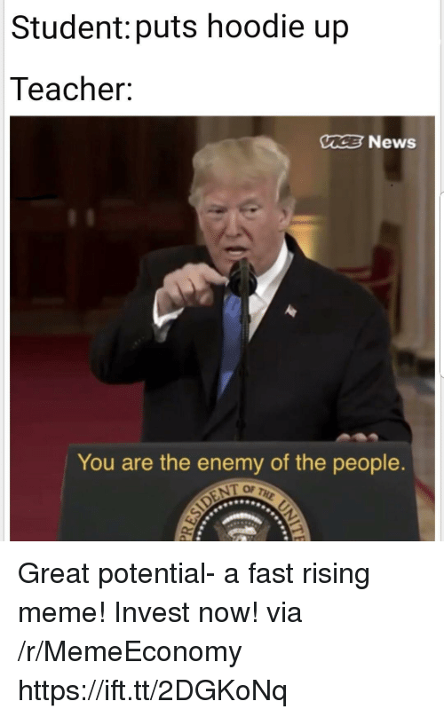 Meme, News, and Teacher: Student: puts hoodie up  Teacher:  C News  You are the enemy of the people  OF Great potential- a fast rising meme! Invest now! via /r/MemeEconomy https://ift.tt/2DGKoNq