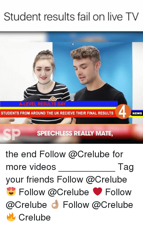 Uks: Student results fail on live TV  4  STUDENTS FROM AROUND THE UK RECIEVE THEIR FINAL RESULTS  NEWS  -  SP  SPEECHLESS REALLY MATE, the end Follow @Crelube for more videos ___________ Tag your friends Follow @Crelube 😍 Follow @Crelube ❤ Follow @Crelube 👌🏽 Follow @Crelube 🔥 Crelube