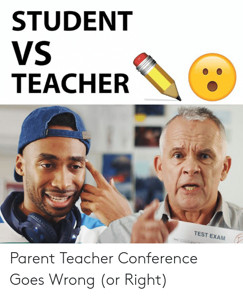 Memes, Teacher, and Test: STUDENT  VS  TEACHER  TEST EXAM Parent Teacher Conference Goes Wrong (or Right)