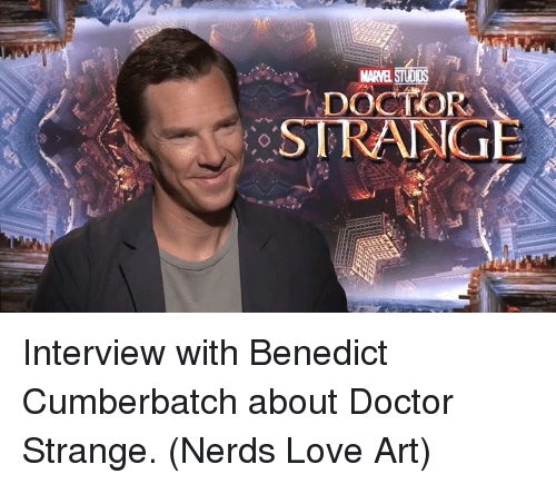 Doctor, Memes, and Nerd: STUiOS  DOCTORS  STRANG Interview with Benedict Cumberbatch about Doctor Strange.  (Nerds Love Art)